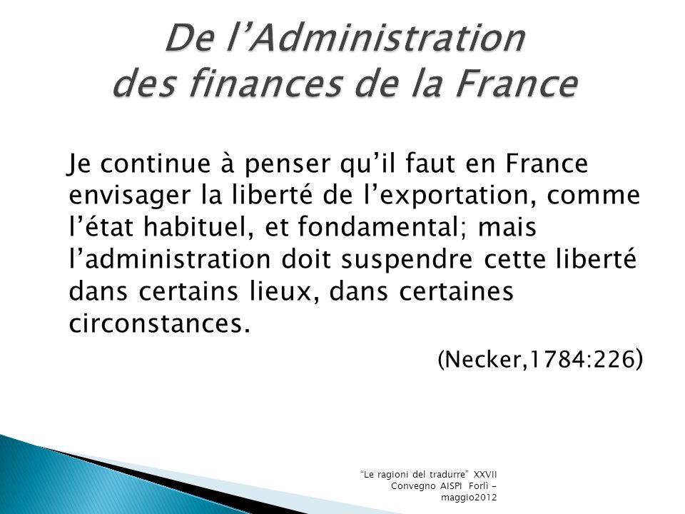 Je continue à penser quil faut en France envisager la liberté de lexportation, comme létat habituel, et fondamental; mais ladministration doit suspendre cette liberté dans certains lieux, dans certaines circonstances.