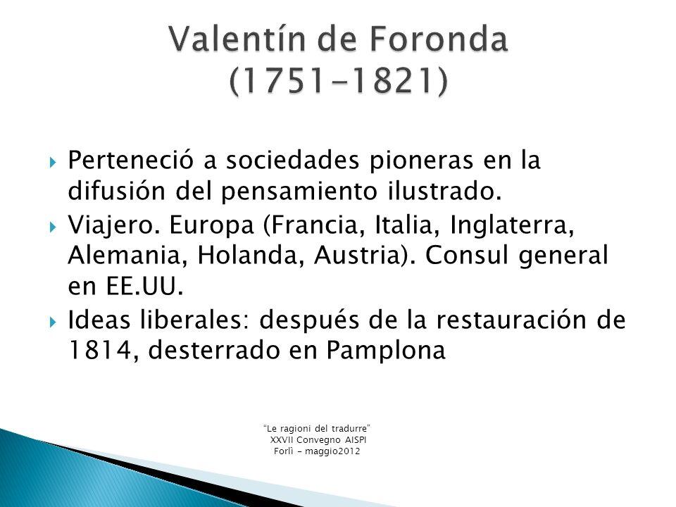 Perteneció a sociedades pioneras en la difusión del pensamiento ilustrado.