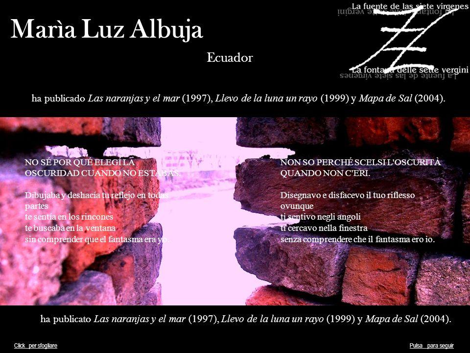 Marìa Luz Albuja Ecuador ha publicado Las naranjas y el mar (1997), Llevo de la luna un rayo (1999) y Mapa de Sal (2004). NO SÉ POR QUÉ ELEGÍ LA OSCUR