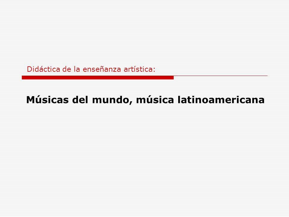Didáctica de la enseñanza artística: Músicas del mundo, música latinoamericana