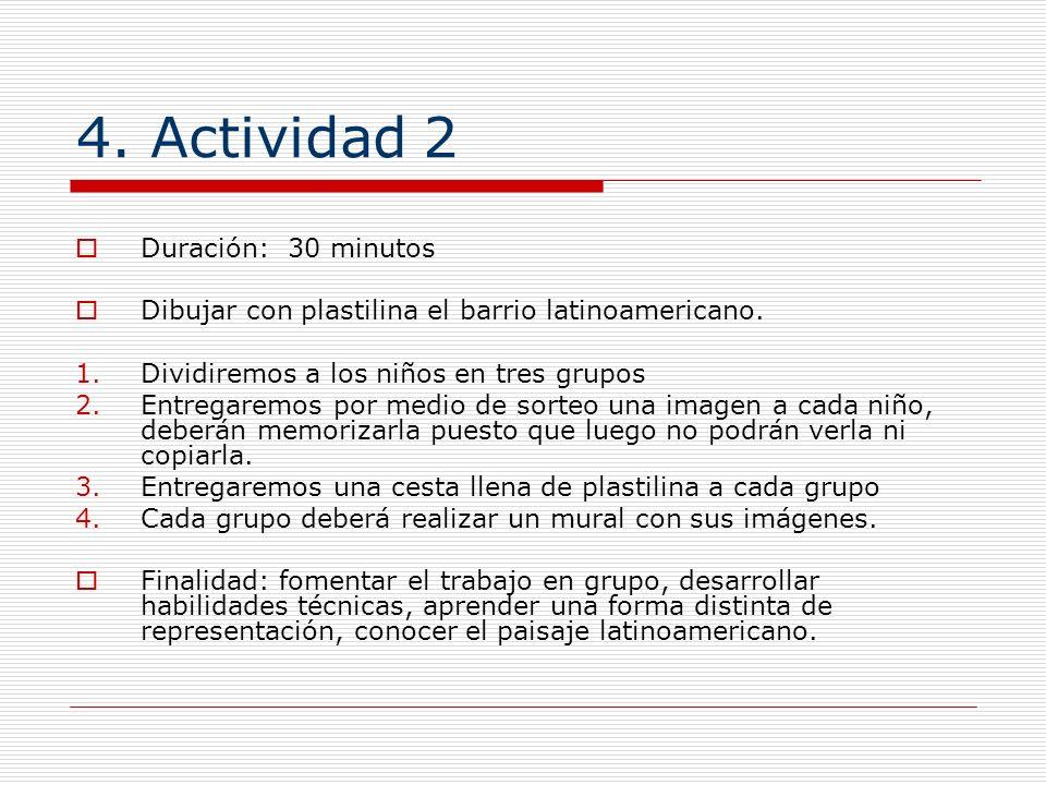 4. Actividad 2 Duración: 30 minutos Dibujar con plastilina el barrio latinoamericano. 1.Dividiremos a los niños en tres grupos 2.Entregaremos por medi