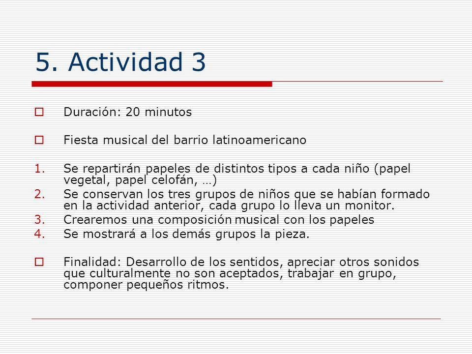 5. Actividad 3 Duración: 20 minutos Fiesta musical del barrio latinoamericano 1.Se repartirán papeles de distintos tipos a cada niño (papel vegetal, p