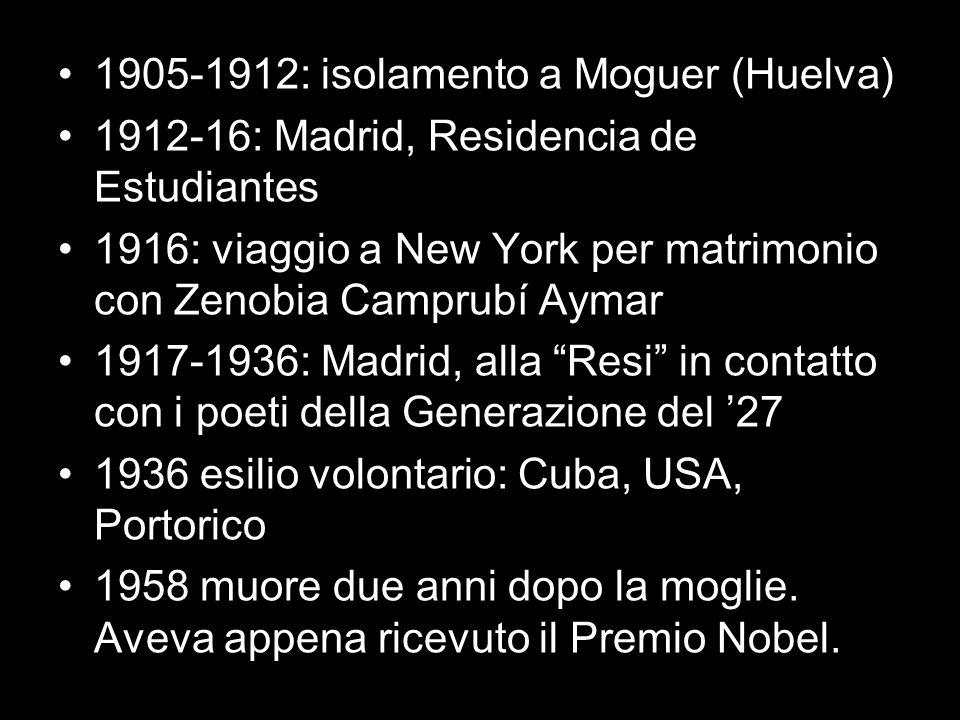 1905-1912: isolamento a Moguer (Huelva) 1912-16: Madrid, Residencia de Estudiantes 1916: viaggio a New York per matrimonio con Zenobia Camprubí Aymar