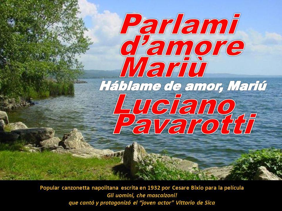 Popular canzonetta napolitana escrita en 1932 por Cesare Bixio para la película Gli uomini, che mascalzoni! que cantó y protagonizó el joven actor Vit