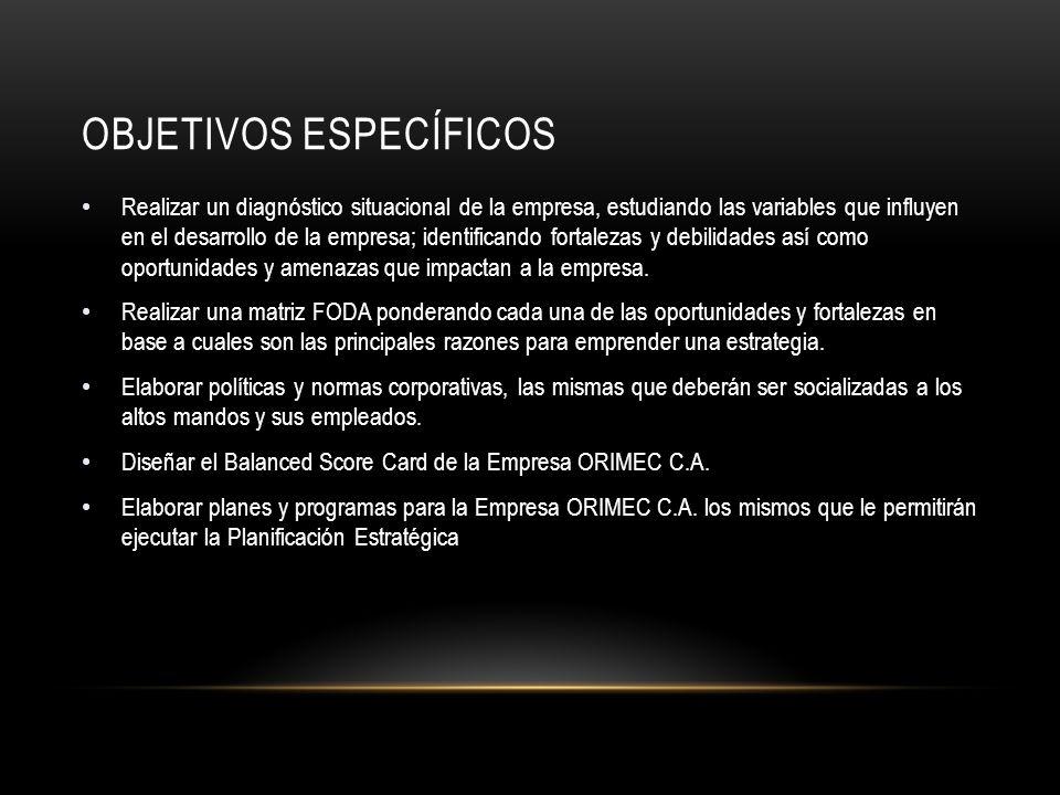OBJETIVO GENERAL Diseñar la Planificación Estratégica de la Empresa ORIMEC C.A.; mediante la realización de un Diagnóstico Situacional y con el diseño