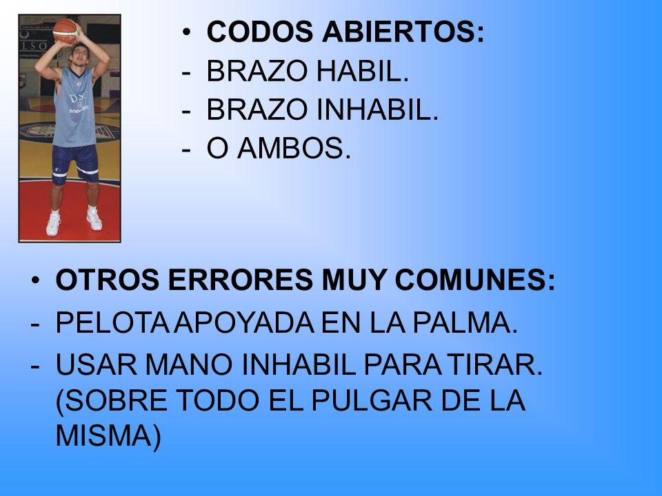 CODOS ABIERTOS: -BRAZO HABIL. -BRAZO INHABIL. -O AMBOS. OTROS ERRORES MUY COMUNES: -PELOTA APOYADA EN LA PALMA. -USAR MANO INHABIL PARA TIRAR. (SOBRE