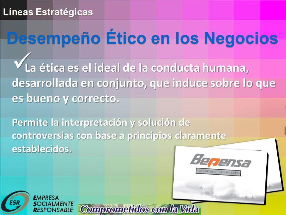 Líneas Estratégicas La ética es el ideal de la conducta humana, desarrollada en conjunto, que induce sobre lo que es bueno y correcto.