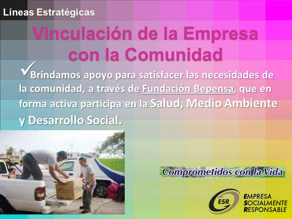Líneas Estratégicas Brindamos apoyo para satisfacer las necesidades de la comunidad, a través de Fundación Bepensa, que en forma activa participa en la Salud, Medio Ambiente y Desarrollo Social.