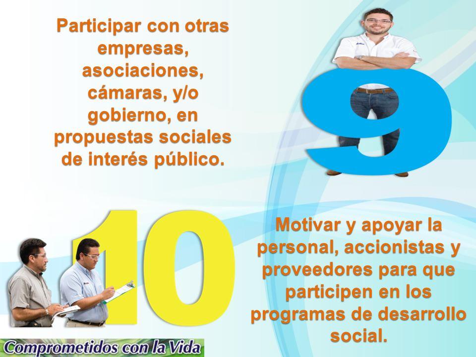 Participar con otras empresas, asociaciones, cámaras, y/o gobierno, en propuestas sociales de interés público.