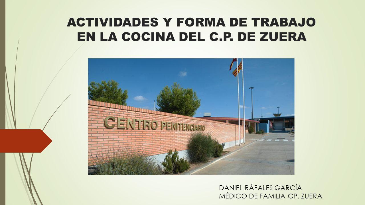 ACTIVIDADES Y FORMA DE TRABAJO EN LA COCINA DEL C.P. DE ZUERA DANIEL RÁFALES GARCÍA MÉDICO DE FAMILIA CP. ZUERA