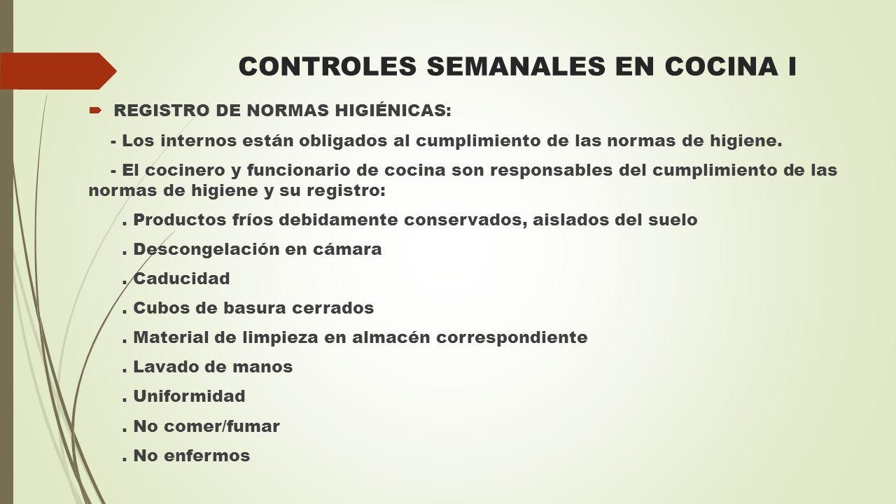 CONTROLES SEMANALES EN COCINA I  REGISTRO DE NORMAS HIGIÉNICAS: - Los internos están obligados al cumplimiento de las normas de higiene. - El cociner