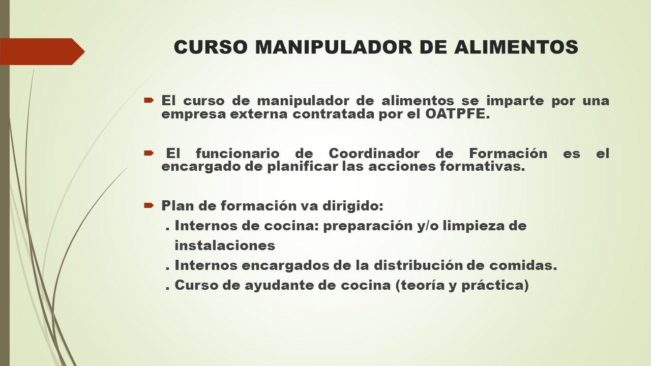 CURSO MANIPULADOR DE ALIMENTOS  El curso de manipulador de alimentos se imparte por una empresa externa contratada por el OATPFE.  El funcionario de