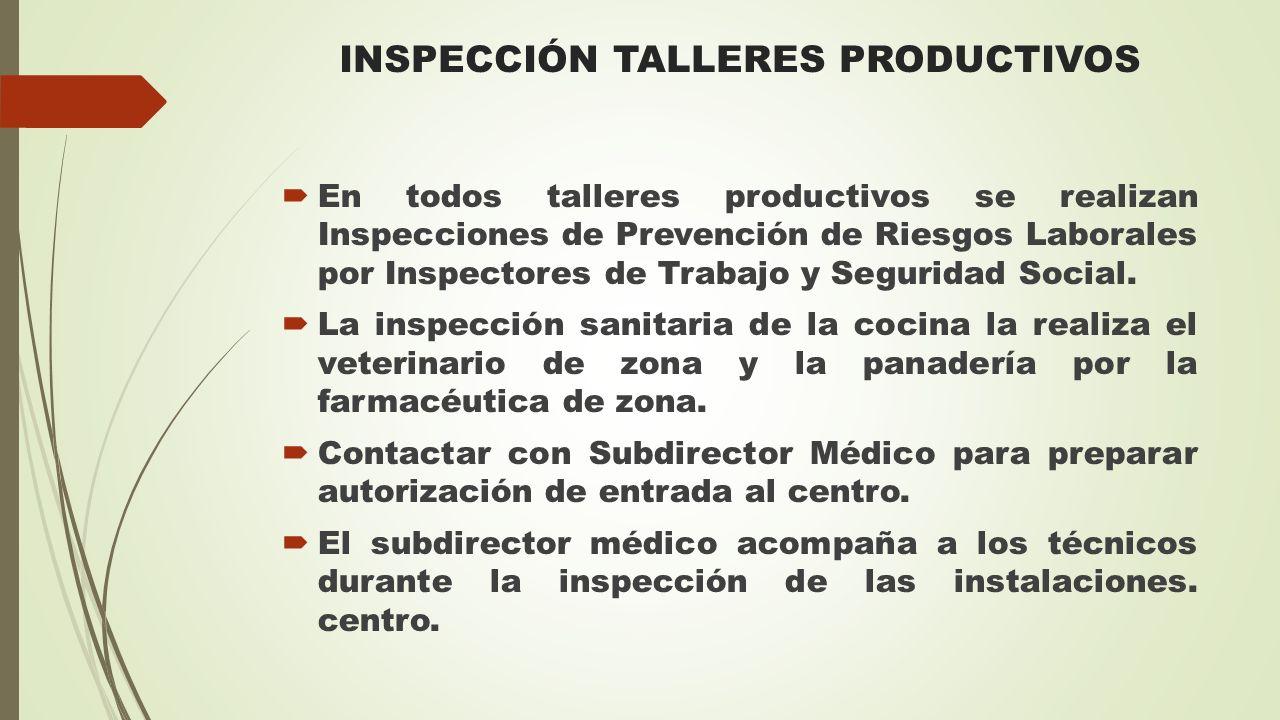 INSPECCIÓN TALLERES PRODUCTIVOS  En todos talleres productivos se realizan Inspecciones de Prevención de Riesgos Laborales por Inspectores de Trabajo