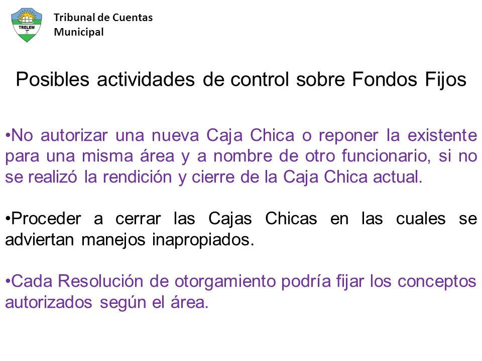 Posibles actividades de control sobre Fondos Fijos No autorizar una nueva Caja Chica o reponer la existente para una misma área y a nombre de otro funcionario, si no se realizó la rendición y cierre de la Caja Chica actual.