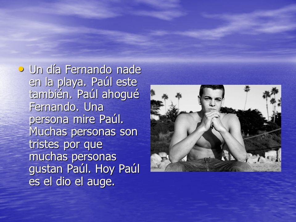 Un día Fernando nade en la playa. Paúl este también. Paúl ahogué Fernando. Una persona mire Paúl. Muchas personas son tristes por que muchas personas