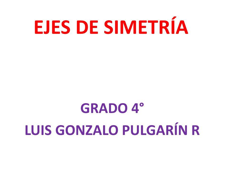EJES DE SIMETRÍA GRADO 4° LUIS GONZALO PULGARÍN R