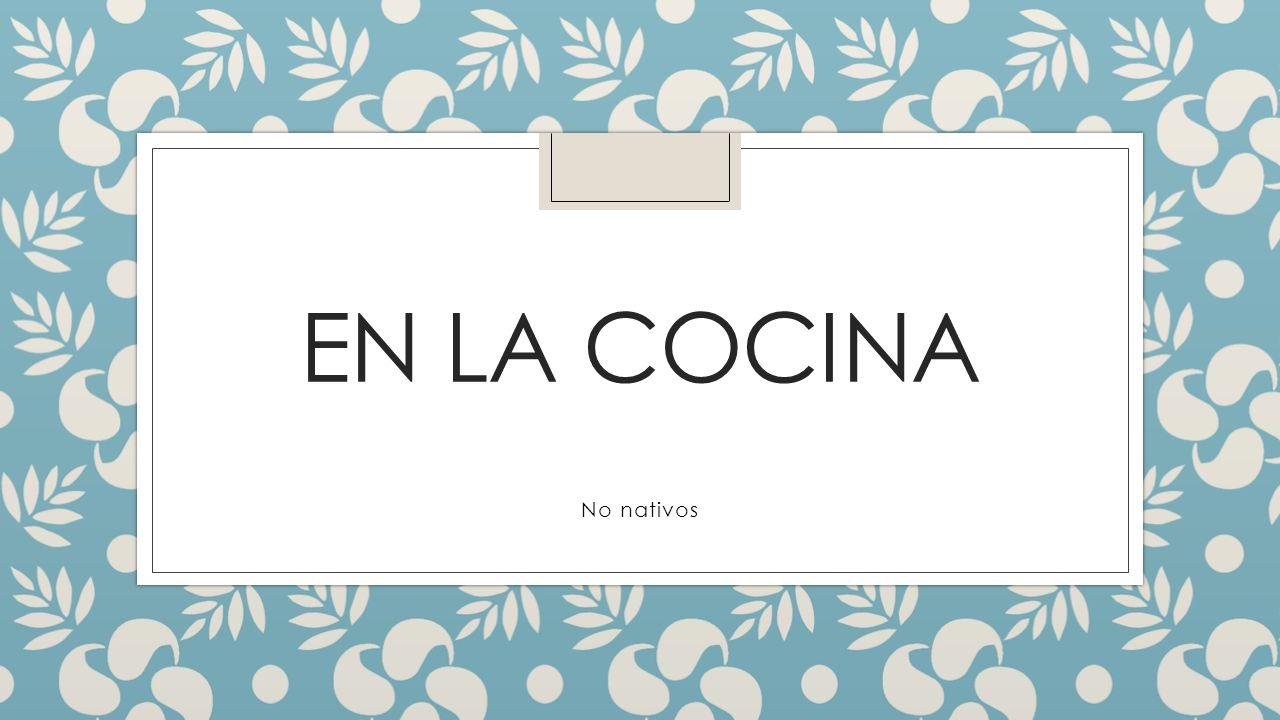 En la cocina ◦ - Vocabulario: paginas 348 – 370 ◦ - Gramática: Comandos ◦ - Gramática: Repaso de presente y pasado ◦ - Hablar sobre comida, recetas, restaurantes, nutrición.