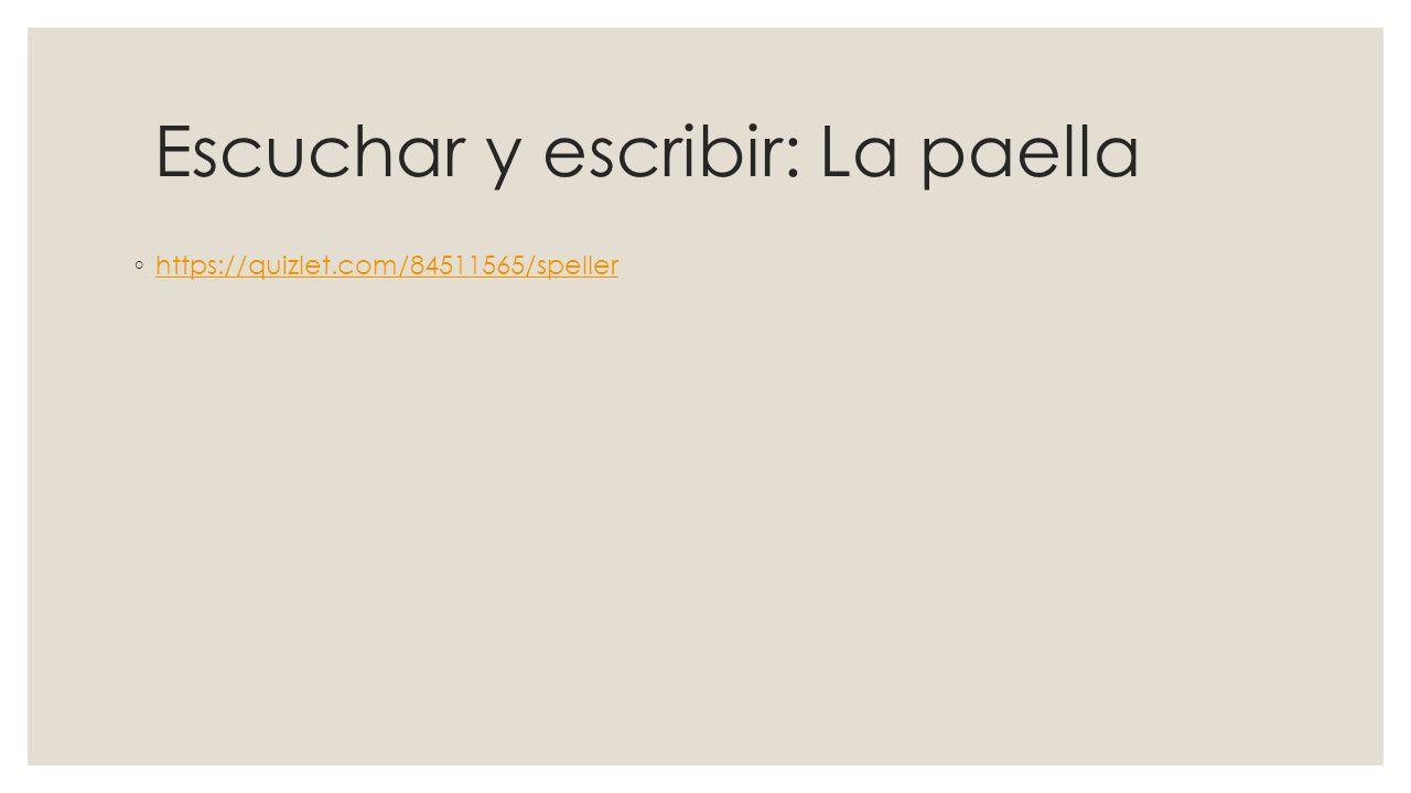 Escuchar y escribir: La paella ◦ https://quizlet.com/84511565/speller https://quizlet.com/84511565/speller
