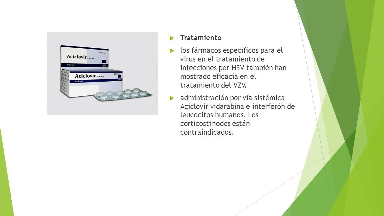  Tratamiento  los fármacos específicos para el virus en el tratamiento de infecciones por HSV también han mostrado eficacia en el tratamiento del VZ