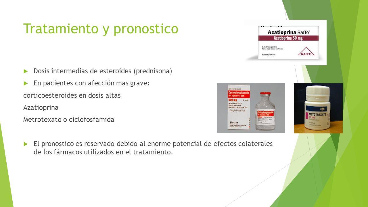 Tratamiento y pronostico  Dosis intermedias de esteroides (prednisona)  En pacientes con afección mas grave: corticoesteroides en dosis altas Azatio