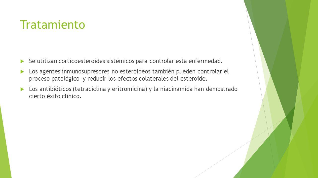Tratamiento  Se utilizan corticoesteroides sistémicos para controlar esta enfermedad.  Los agentes inmunosupresores no esteroideos también pueden co