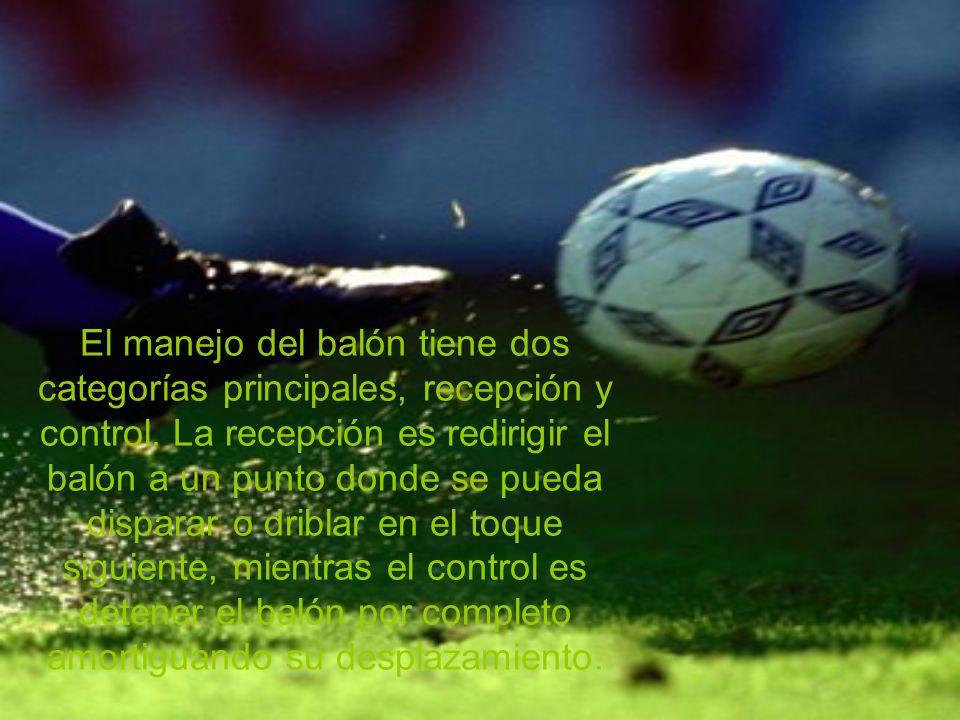 El manejo del balón tiene dos categorías principales, recepción y control.