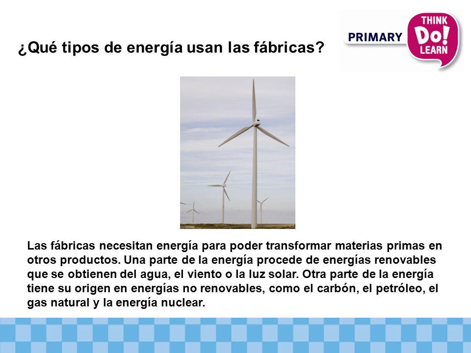 Las fábricas necesitan energía para poder transformar materias primas en otros productos.