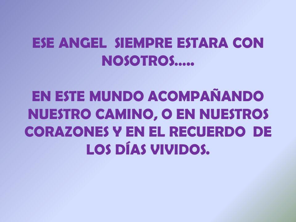 ESE ANGEL SIEMPRE ESTARA CON NOSOTROS…..