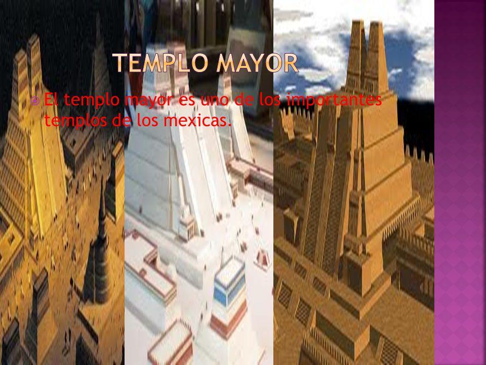  El templo mayor es uno de los importantes templos de los mexicas.