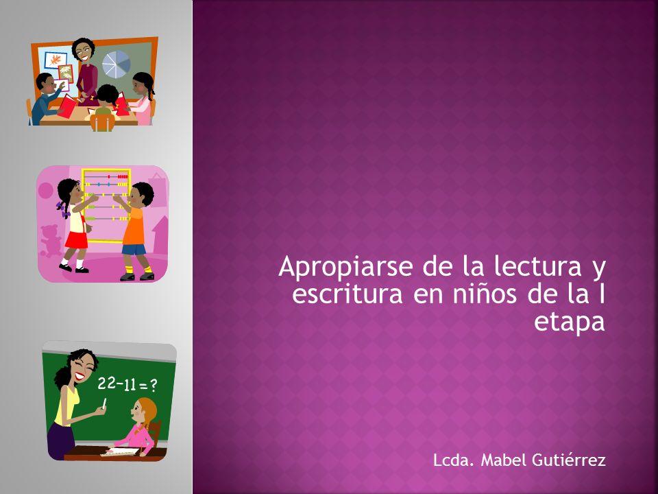 Apropiarse de la lectura y escritura en niños de la I etapa Lcda. Mabel Gutiérrez