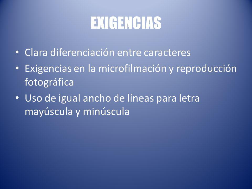 EXIGENCIAS Clara diferenciación entre caracteres Exigencias en la microfilmación y reproducción fotográfica Uso de igual ancho de líneas para letra ma
