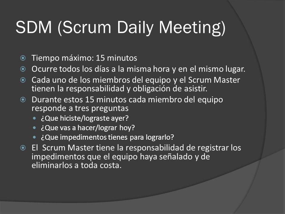SDM (Scrum Daily Meeting)  Tiempo máximo: 15 minutos  Ocurre todos los días a la misma hora y en el mismo lugar.