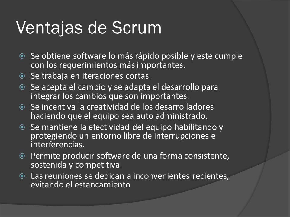 Ventajas de Scrum  Se obtiene software lo más rápido posible y este cumple con los requerimientos más importantes.