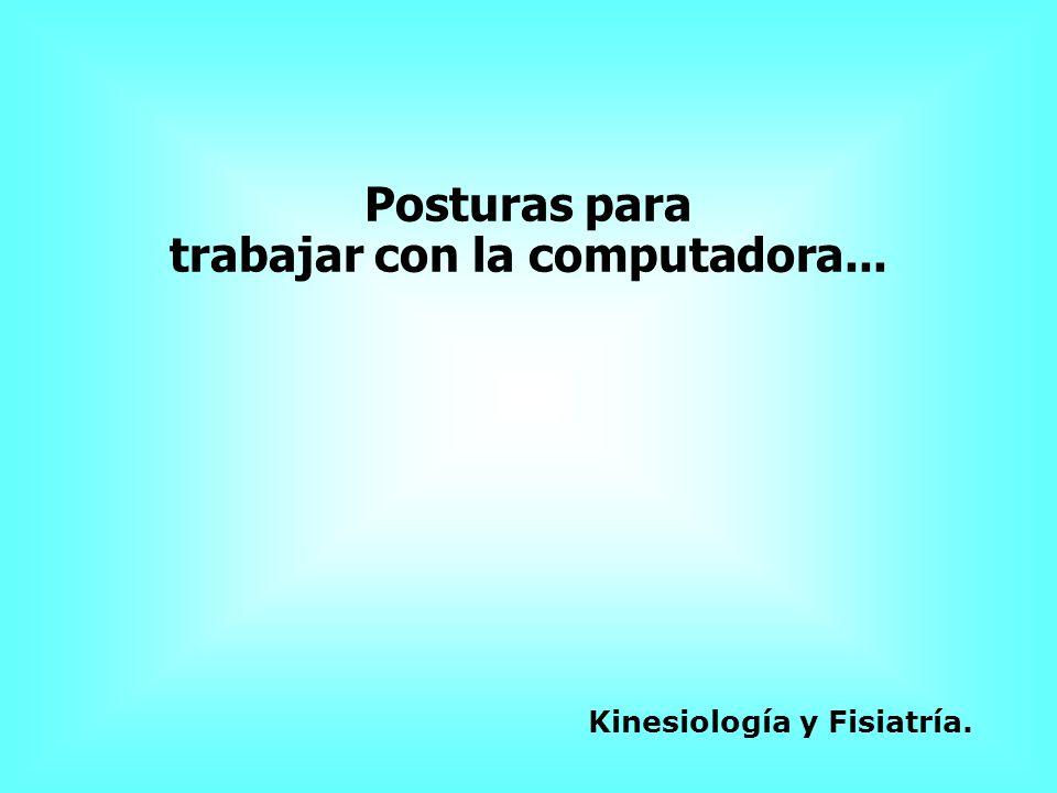 Posturas para trabajar con la computadora... Kinesiología y Fisiatría.