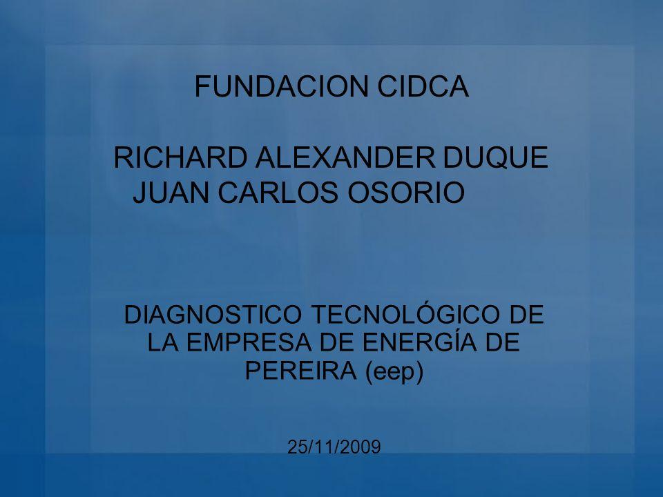 FUNDACION CIDCA RICHARD ALEXANDER DUQUE JUAN CARLOS OSORIO DIAGNOSTICO TECNOLÓGICO DE LA EMPRESA DE ENERGÍA DE PEREIRA (eep) 25/11/2009