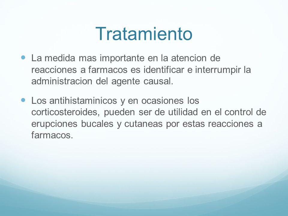 Tratamiento La medida mas importante en la atencion de reacciones a farmacos es identificar e interrumpir la administracion del agente causal. Los ant