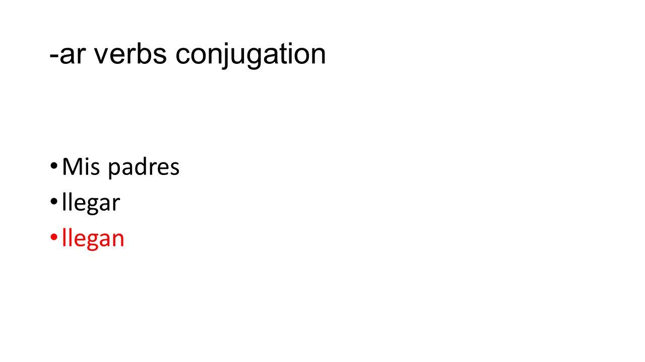 -ar verbs conjugation Mis padres llegar llegan