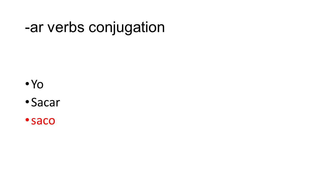 -ar verbs conjugation Yo Sacar saco
