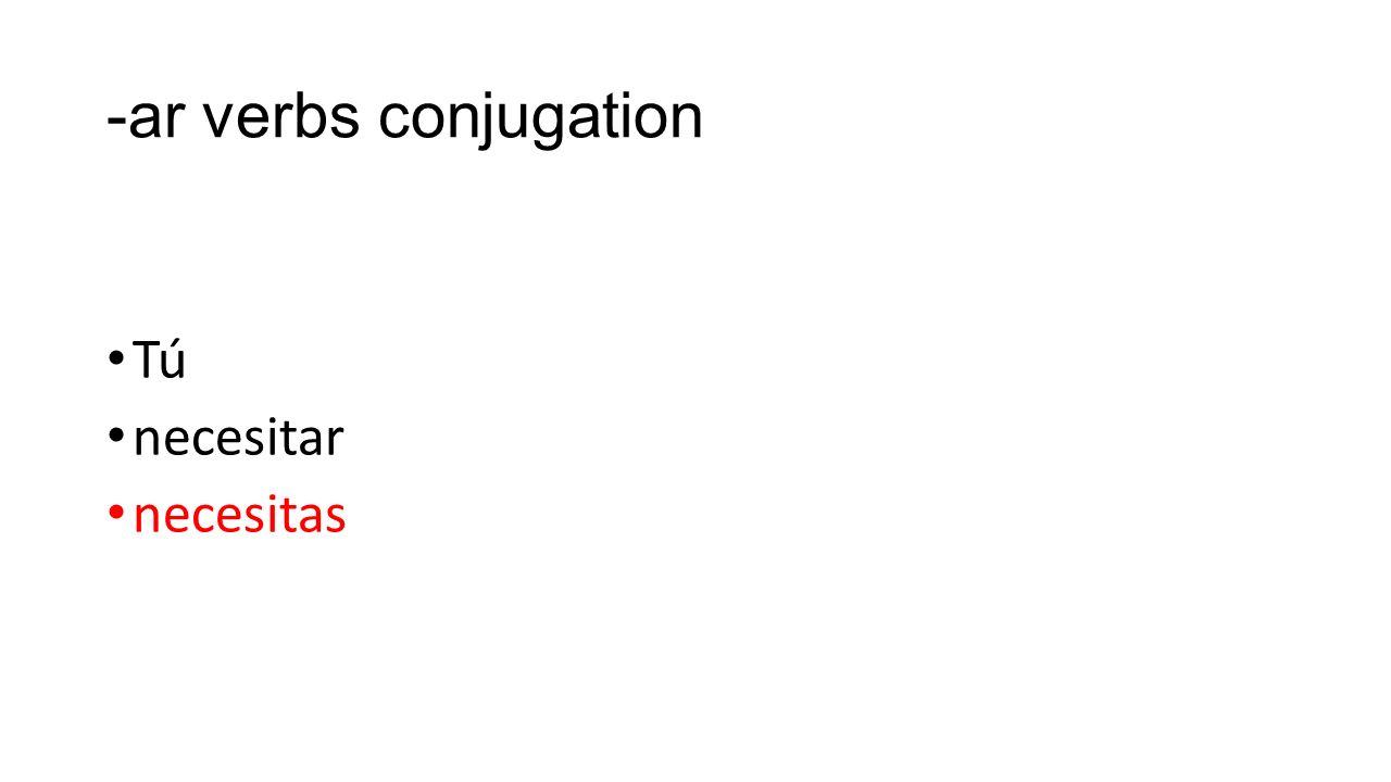 -ar verbs conjugation Tú necesitar necesitas