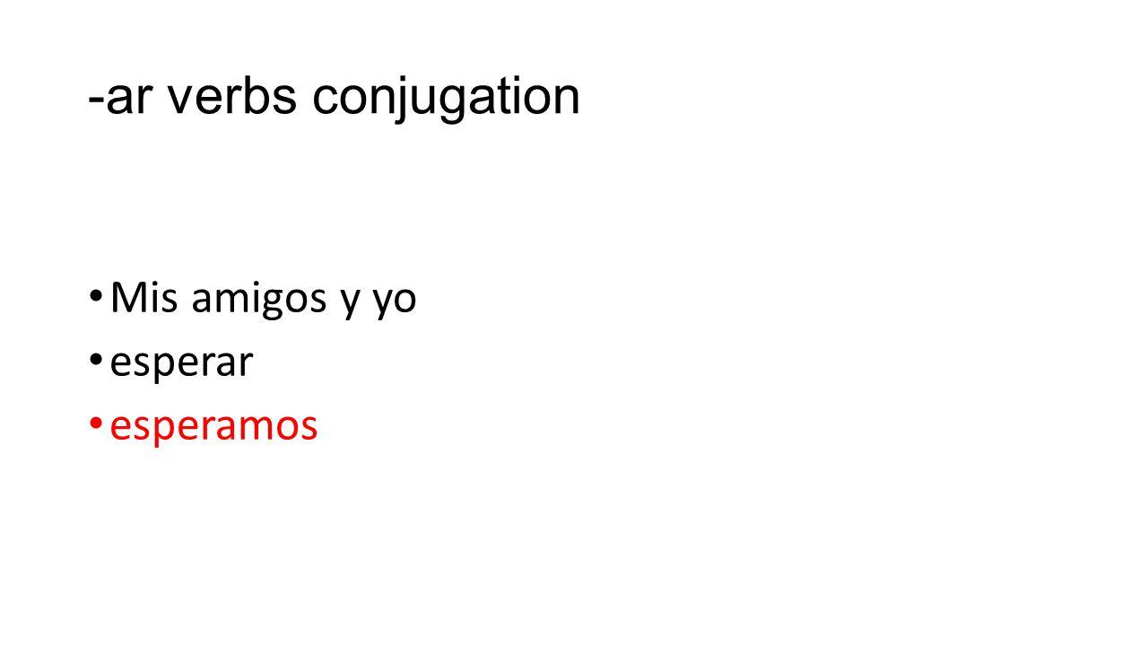 -ar verbs conjugation Mis amigos y yo esperar esperamos