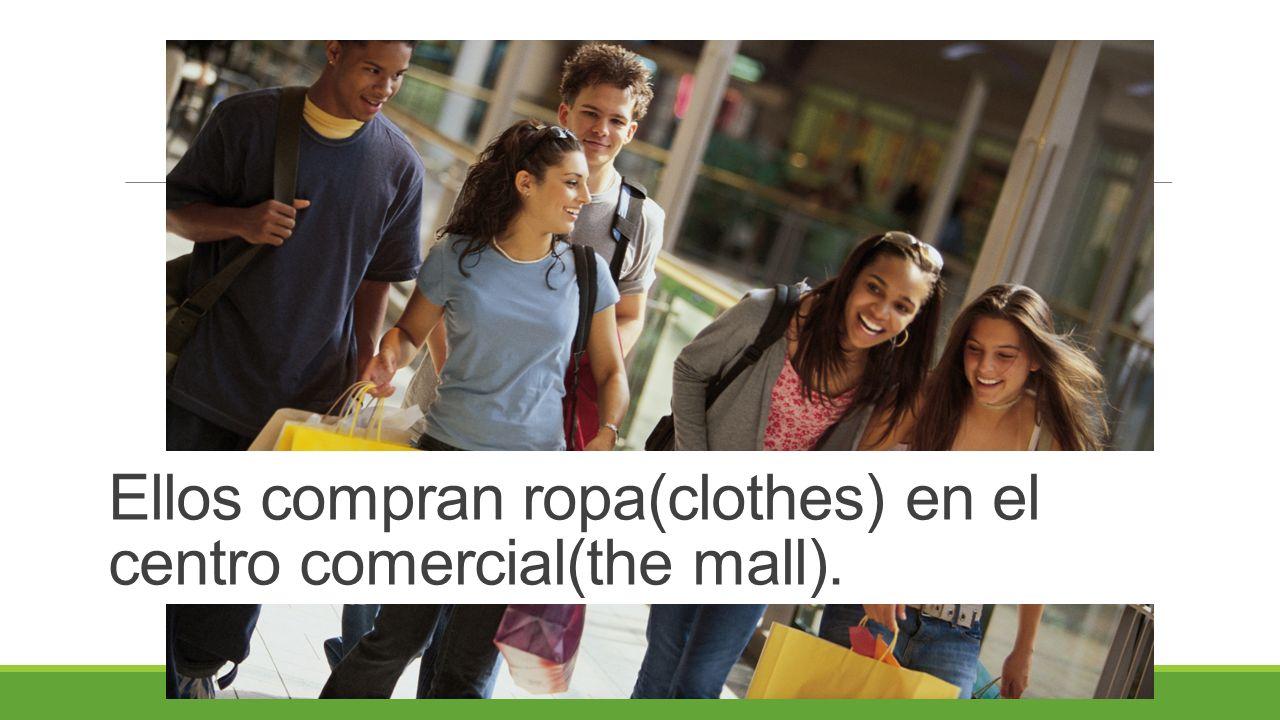 Ellos compran ropa(clothes) en el centro comercial(the mall).