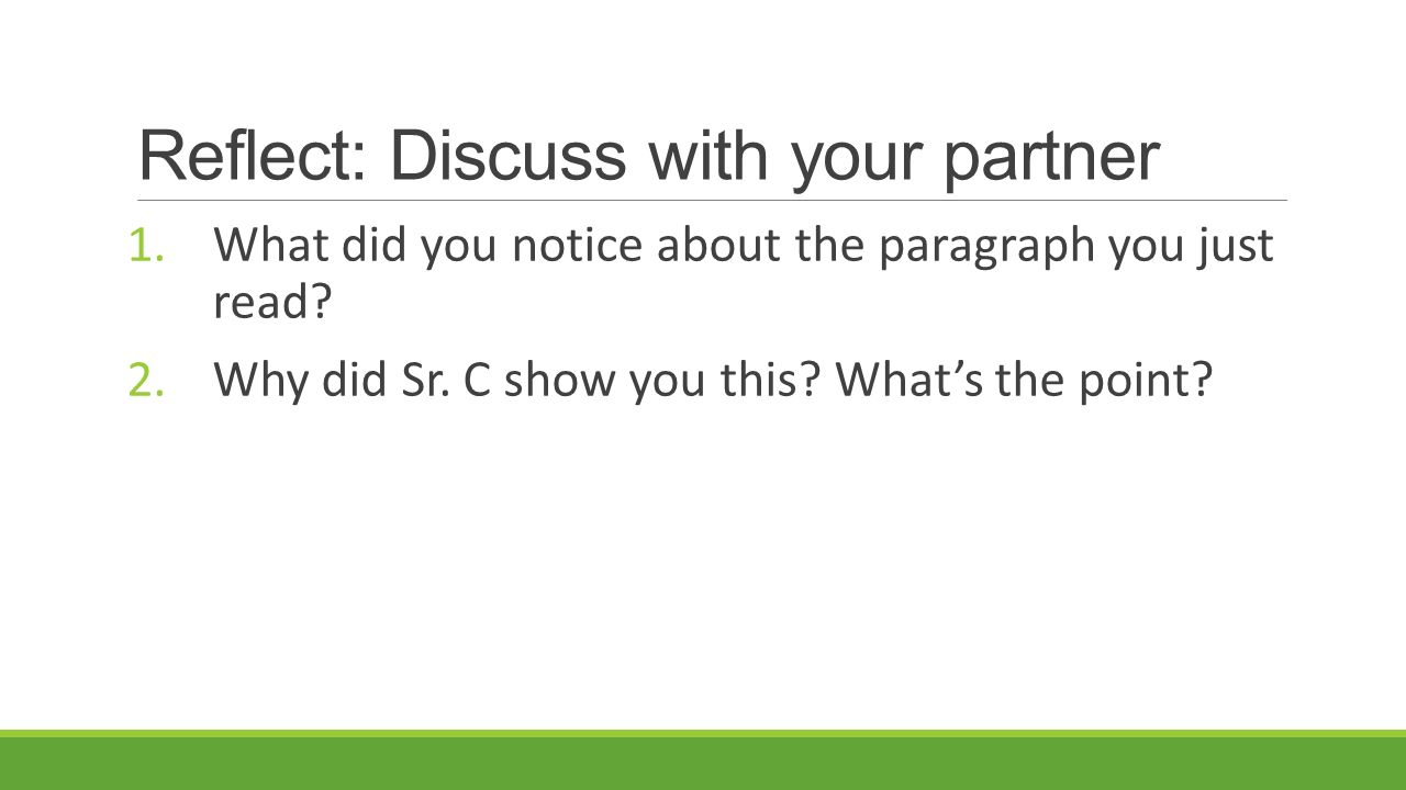 Reflect: Discuss with your partner 1.What did you notice about the paragraph you just read.