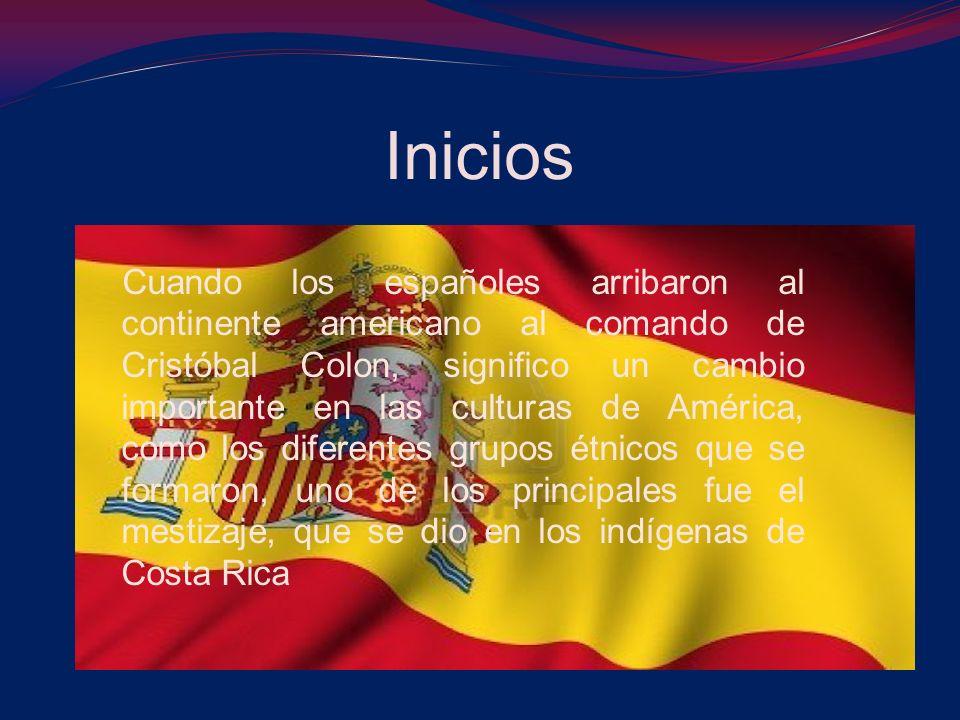 Inicios Cuando los españoles arribaron al continente americano al comando de Cristóbal Colon, significo un cambio importante en las culturas de América, como los diferentes grupos étnicos que se formaron, uno de los principales fue el mestizaje, que se dio en los indígenas de Costa Rica