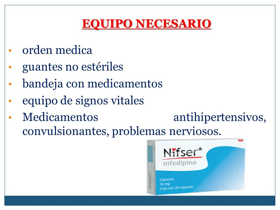 EQUIPO NECESARIO orden medica guantes no estériles bandeja con medicamentos equipo de signos vitales Medicamentos antihipertensivos, convulsionantes, problemas nerviosos.