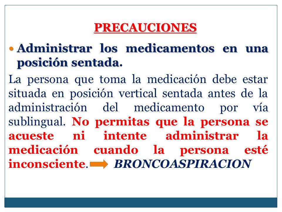 PRECAUCIONES Administrar los medicamentos en una posición sentada Administrar los medicamentos en una posición sentada.
