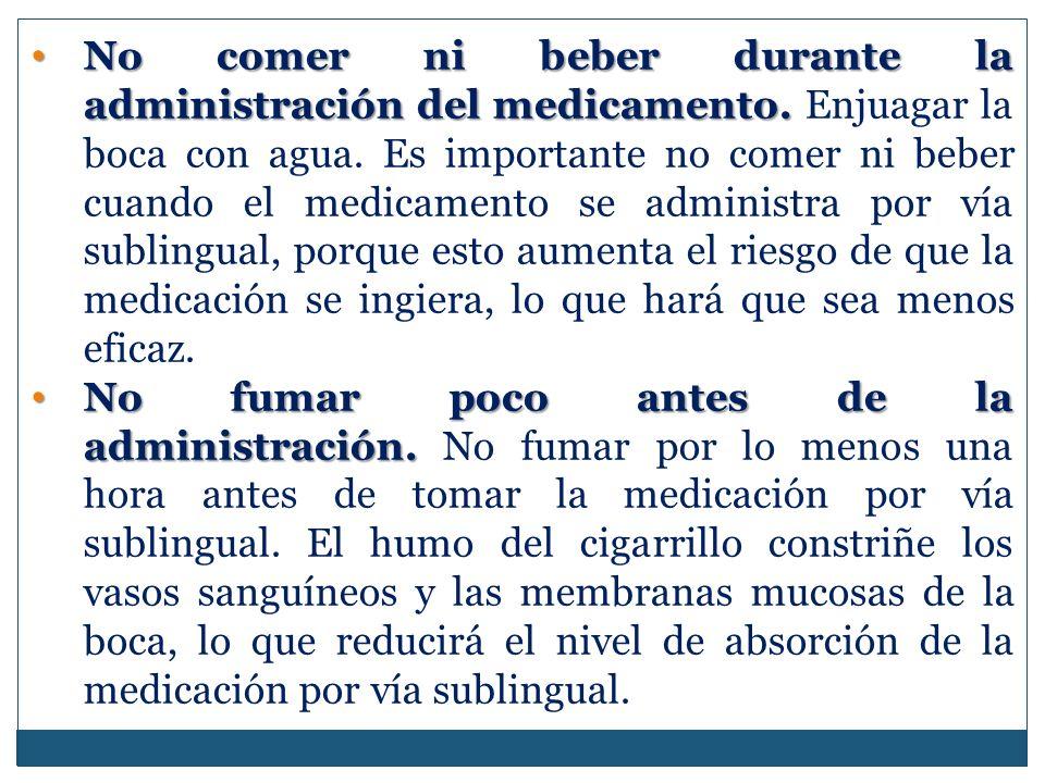 No comer ni beber durante la administración del medicamento.