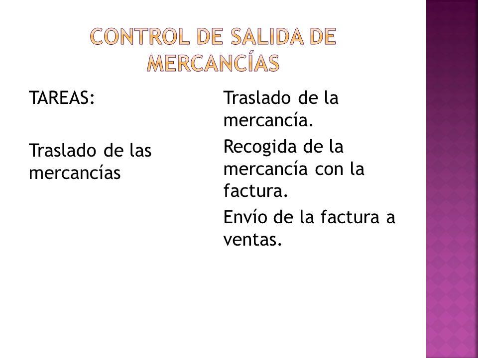 TAREAS: Traslado de las mercancías Traslado de la mercancía. Recogida de la mercancía con la factura. Envío de la factura a ventas.
