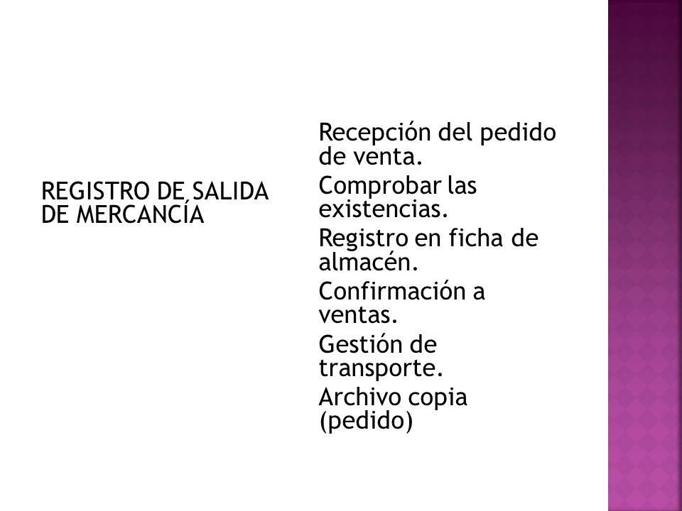 REGISTRO DE SALIDA DE MERCANCÍA Recepción del pedido de venta. Comprobar las existencias. Registro en ficha de almacén. Confirmación a ventas. Gestión