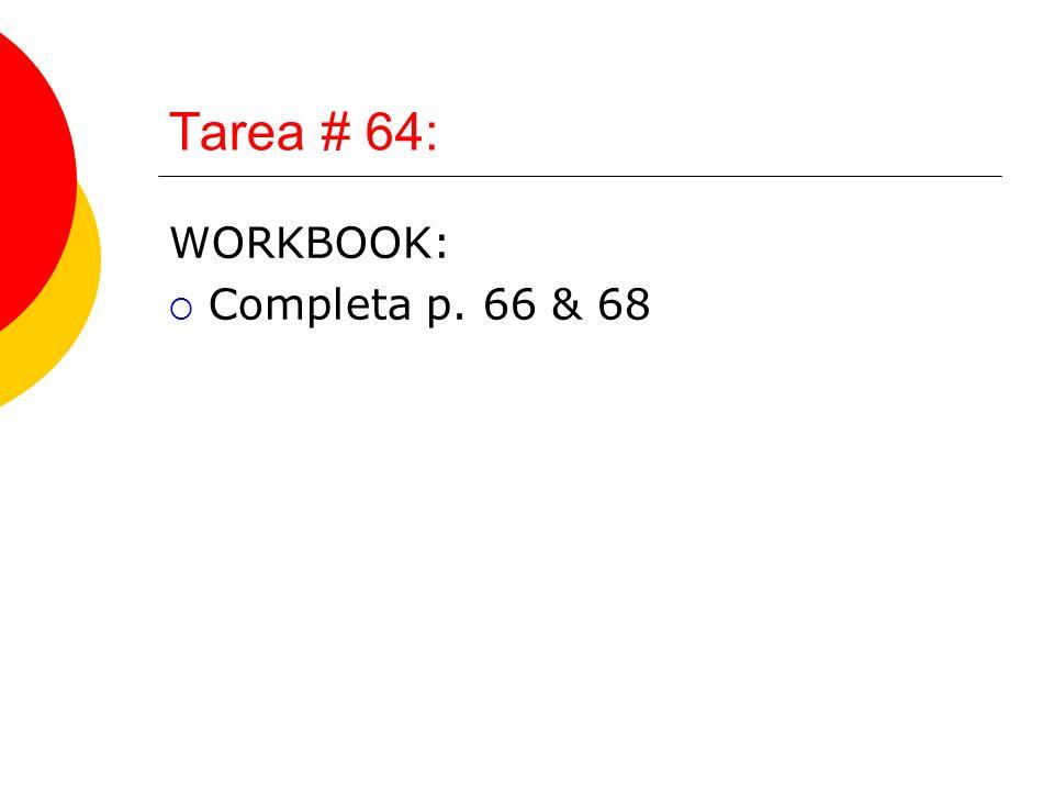 Tarea # 64: WORKBOOK:  Completa p. 66 & 68