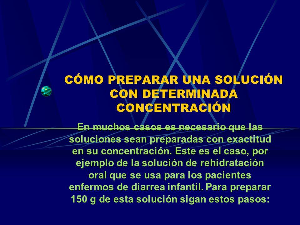 CÓMO PREPARAR UNA SOLUCIÓN CON DETERMINADA CONCENTRACIÓN En muchos casos es necesario que las soluciones sean preparadas con exactitud en su concentración.